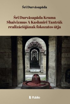 ¦ri Durvasapada - ¦ri Durvasapada Krama Shaivizmus A Kashmiri Tantrák realizációjának fokozatos útja [eKönyv: epub, mobi]