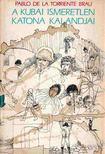 PABLO DE LA TORRIENTE BRAU - A kubai ismeretlen katona kalandjai [antikvár]