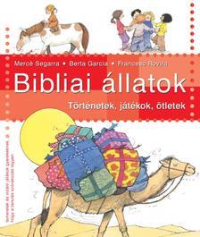 SEGARRA, MERCÉ - GARCIA, BERTA - BIBLIAI ÁLLATOK - Történetek, játékok, ötletek