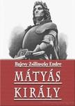Bajcsy-Zsilinszky Endre - Mátyás király [eKönyv: epub, mobi]<!--span style='font-size:10px;'>(G)</span-->