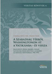 Somorjai Ádám OSB - Zinner Tibor - A Szabadság térről Washingtonon át a Vatikánba - és vissza