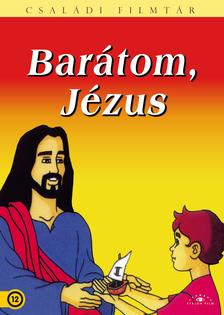 . - Barátom, Jézus