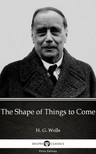 Delphi Classics H. G. Wells, - The Shape of Things to Come by H. G. Wells (Illustrated) [eKönyv: epub,  mobi]