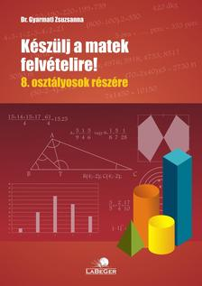 dr. Gyarmati Zsuzsanna - Készülj a matek felvételire!  8. osztályosok részére