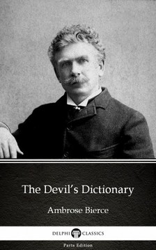 Delphi Classics Ambrose Bierce, - The Devil's Dictionary by Ambrose Bierce (Illustrated) [eKönyv: epub, mobi]