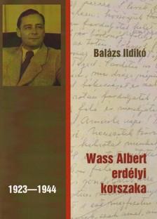Balázs Ildikó - WASS ALBERT ERDÉLYI KORSZAKA (1923-1944)