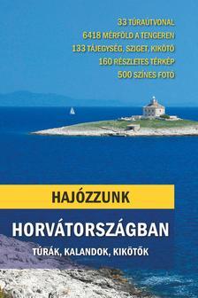 Somos Péter - Hajózzunk Horvátországban - Túrák, kalandok, kikötők