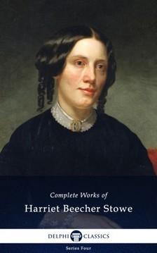 HARRIET BEECHER- STOWE - Delphi Complete Works of Harriet Beecher Stowe (Illustrated) [eKönyv: epub, mobi]