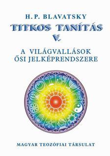 H. P. Blavatsky - Titkos Tanítás V. A világvallások ősi jelképrendszere