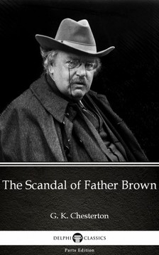 Delphi Classics G. K. Chesterton, - The Scandal of Father Brown by G. K. Chesterton (Illustrated) [eKönyv: epub, mobi]