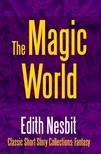 Edith Nesbit - The Magic World [eKönyv: epub,  mobi]
