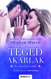 Meghan March - Téged akarlak<!--span style='font-size:10px;'>(G)</span-->