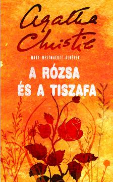 WESTMACOTT, MARY (AGATHA CHRIS - A RÓZSA ÉS A TISZAFA