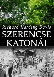 Harding Davis Richard - Szerencse katonái [eKönyv: epub, mobi]