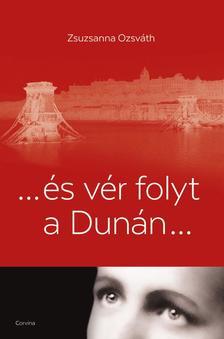 Zsuzsanna Ozsváth - ... és vér folyt a Dunán...