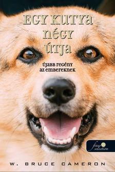 W. Bruce Cameron - Egy kutya négy útja - Újabb regény az embereknek