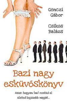 Gönczi Gábor-Csikós Balázs - Bazi nagy esküvőskönyv