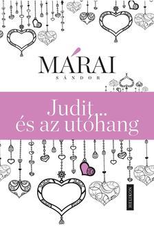 MÁRAI SÁNDOR - Judit ...és az utóhang