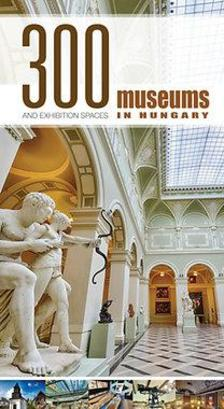- 300 Museums and Exhibition Spaces in Hungary