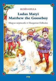 ILLYÉS GYULA - Ludas Matyi - Matthew the Gooseboy