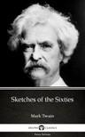 Delphi Classics Mark Twain, - Sketches of the Sixties by Mark Twain (Illustrated) [eKönyv: epub,  mobi]