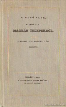 P. Gegő Elek - A moldvai magyar telepekről (hasonmás kiadás) [antikvár]