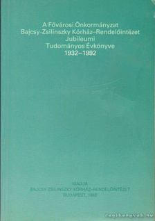 A Fővárosi Önkormányzat Bajcsy-Zsilinszky Kórház-Rendelőintézet Jubileumi Tudományos Évkönyve 1932-1992 [antikvár]