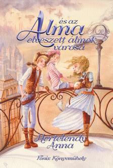 Hertelendy Anna - Alma és az elveszett álmok városa