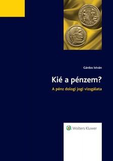 István dr. Gárdos - Kié a pénzem? - A pénz dologi jogi vizsgálata [eKönyv: epub, mobi]