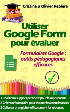 Olivier Rebiere Cristina Rebiere, - Utiliser Google Form pour évaluer [eKönyv: epub, mobi]