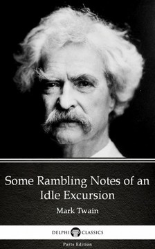 Delphi Classics Mark Twain, - Some Rambling Notes of an Idle Excursion by Mark Twain (Illustrated) [eKönyv: epub, mobi]