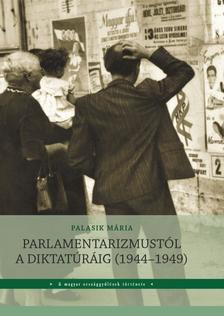 Palasik Mária - Parlamentarizmustól a diktatúráig (1944-1949)