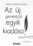 János Fricz Ádám - Az új generáció egyik kiadása [eKönyv: epub, mobi]<!--span style='font-size:10px;'>(G)</span-->
