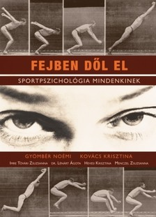 GYÖMBÉR NOÉMI-KOVÁCS KRISZTINA - Fejben dől el - Sportpszichológia mindenkinek [eKönyv: epub, mobi]