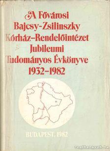 A Fővárosi Bajcsy-Zsilinszky Kórház-Rendelőintézet Jubileumi Tudományos Évkönyve 1932-1982 [antikvár]