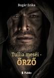 Erika Bogár - Tullia meséi - Őrző [eKönyv: epub, mobi]<!--span style='font-size:10px;'>(G)</span-->