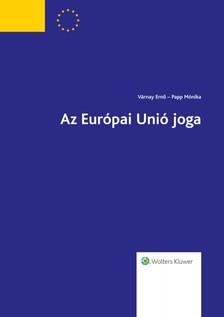 Papp Mónika Várnay Ernő - - Az Európai Unió Joga 2015. évi átdolgozott kiadás [eKönyv: epub, mobi]