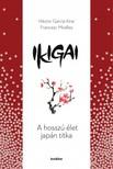 Francesc Miralles Héctor García Kirai - - Ikigai - A hosszú élet japán titka [eKönyv: epub, mobi]<!--span style='font-size:10px;'>(G)</span-->