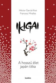 Francesc Miralles Héctor García Kirai - - Ikigai - A hosszú élet japán titka [eKönyv: epub, mobi]