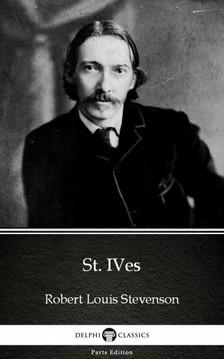 Delphi Classics Robert Louis Stevenson, - St. Ives by Robert Louis Stevenson (Illustrated) [eKönyv: epub, mobi]