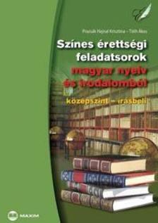 Prazsák-Hajnal Krisztina, Tóth Ákos - SZÍNES ÉRETTSÉGI FELADATSOROK MAGYAR NYELV ÉS IR.- KÖZÉPSZINT- ÍRÁS