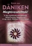 Erich von Daniken - MEGTÉVESZTETTEK!