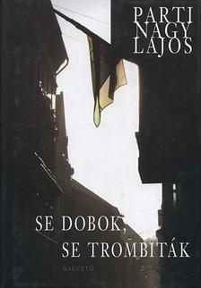 Parti Nagy Lajos - Se dobok, se trombiták [eKönyv: pdf, epub, mobi]