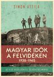 Simon Attila - Magyar idők a Felvidéken 1938-1945