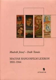 MUDRÁK JÓZSEF-DEÁK TAMÁS - MAGYAR HANGOSFILM LEXIKON 1931-1944. ***
