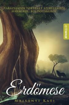 Majsányi Kati - Erdőmese - Varázslatos történet szerelemről, haragról, boldogságról [eKönyv: epub, mobi]