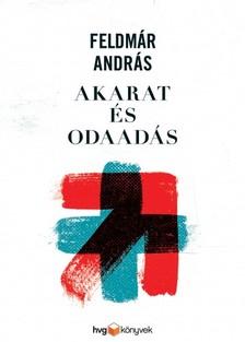 FELDMÁR ANDRÁS - Akarat és odaadás [eKönyv: epub, mobi]