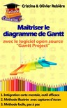 Olivier Rebiere Cristina Rebiere, - Maîtriser le diagramme de Gantt [eKönyv: epub,  mobi]