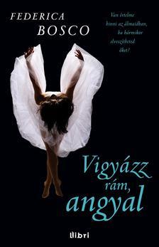 Federica Bosco - Vigyázz rám, angyal