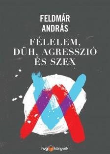 FELDMÁR ANDRÁS - Félelem, düh, agresszió és szex [eKönyv: epub, mobi]